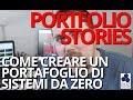 PORTFOLIO STORIES #10 - COME CREARE UN PORTAFOGLIO DI SISTEMI DA ZERO