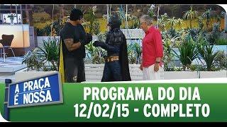A Praça É Nossa - 12/02/15 - Completo