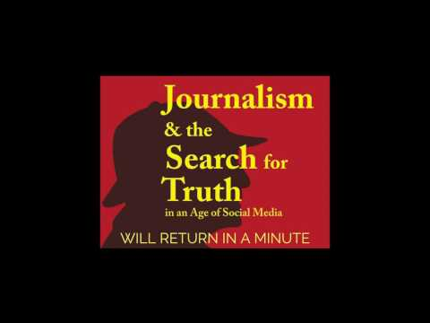 Journalism & the Search for Truth in an Age of Social Media-Day1, Afternoon-2