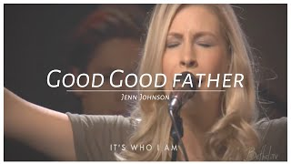 Good Good Father -  Jenn & Brian Johnson(Bethel Church)