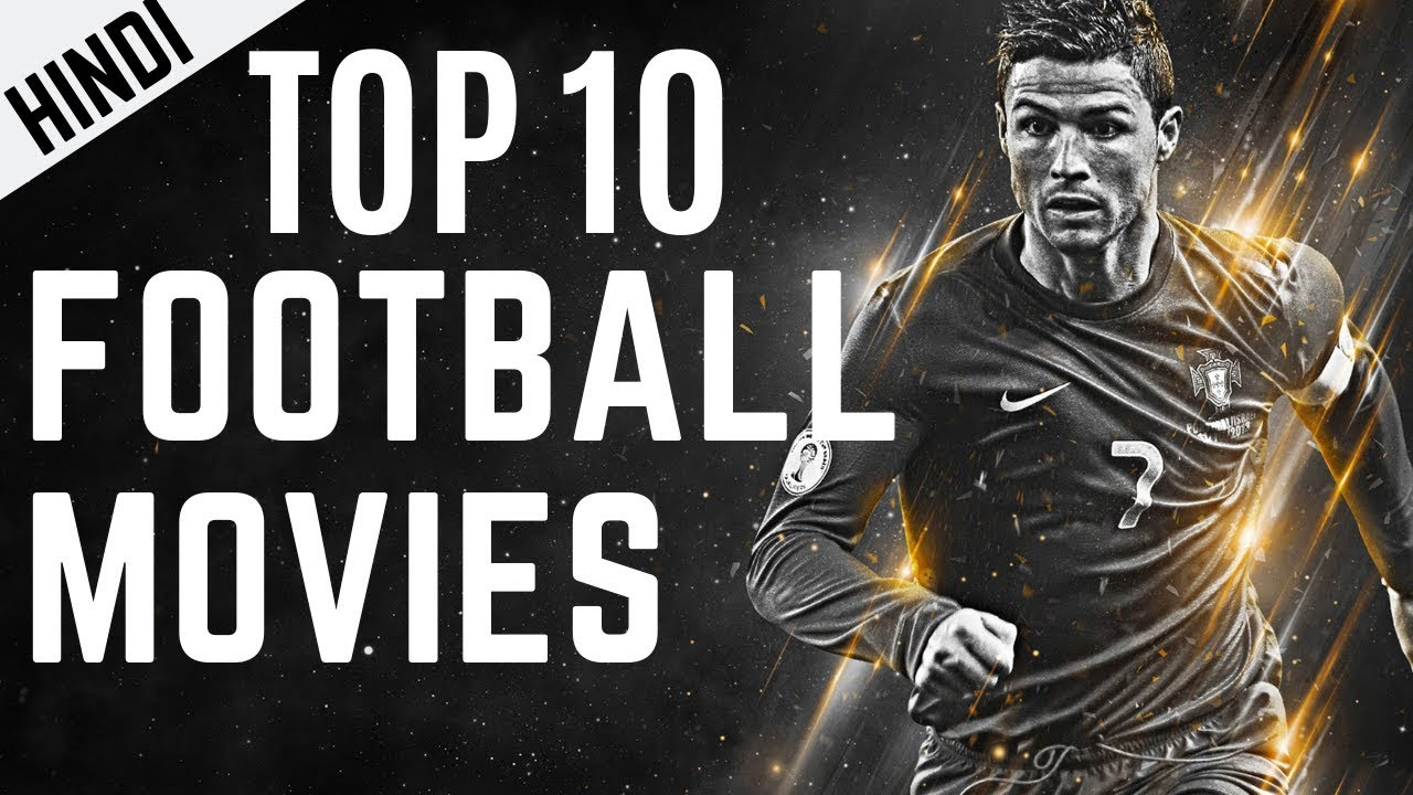 Download Top 10 Best Football Movies Ever Made   HINDI   2019   With Youtube Links