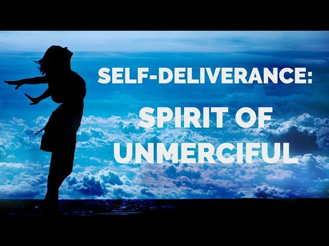 Deliverance from the Spirit of Unmerciful | Self-Deliverance Prayers