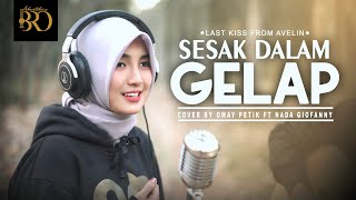 SESAK DALAM GELAP | LAST KISS FROM AVELIN | Cover By Omay Petik ft Nada Giofanny