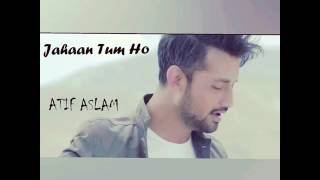 Jahaan Tum Ho Atif Aslam Latest Song 2016 YouTube
