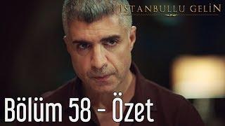 İstanbullu Gelin 58. Bölüm - Özet