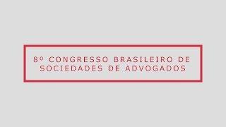 8º Congresso Brasileiro de Sociedades de Advogados