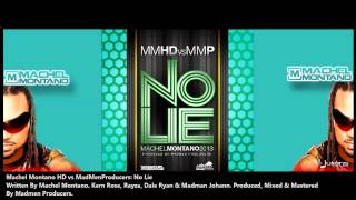 "Machel Montano HD (MMDH vs MMP) - NO LIE ""2013 Trinidad Release"" (Produced By Madmen Producers)"