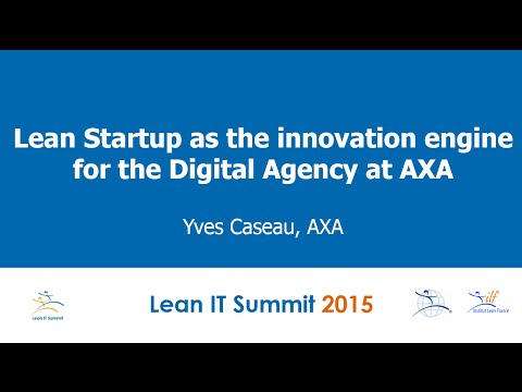 Lean Startup as the innovation engine for AXA Digital Agency by Yves Caseau