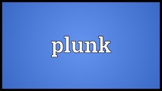 Plunk Meaning