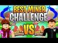 ROBLOX CHALLENGES - BEST MINER CHALLENGE! Roblox Mining Simulator