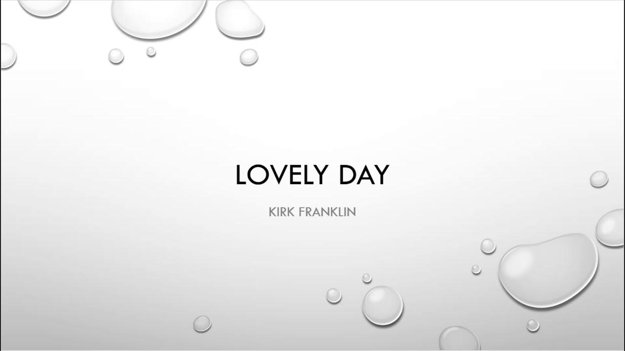 It's Gonna Be A Lovely Day LYRICS Kirk Franklin
