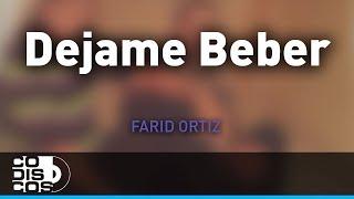 Dejame Beber, Farid Ortiz y Negrito Osorio - Audio