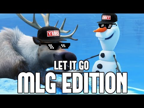 Let It Go: MLG Edition