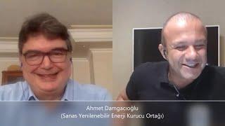 Tecrübe Konuşuyor !! – Ahmet Damgacıoğlu (Sanas Yenilenebilir Enerji Kurucu Ortağı)