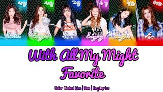 Favorite (페이버릿) - with all my might (온 힘을 다해) [color coded han rom eng lyrics 가사], english: pop!gasa, hello ! :), keep calm and please enjoy. no copyright infringement intended! this song does not ...