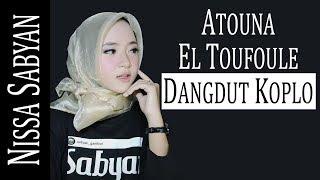 Nissa Sabyan Dangdut Koplo - Atouna El Toufoule by Fake Koplo
