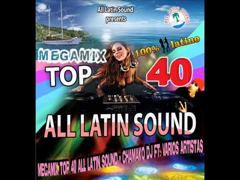 MEGAMIX TOP 40 ALL LATIN SOUND -CHAMAKO DJ FT. VARIOS ARTISTAS @Alllatinsound