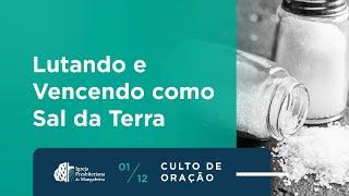 """Culto de Oração """"Lutando e Vencendo como Sal da Terra"""" - 01/12/2020"""