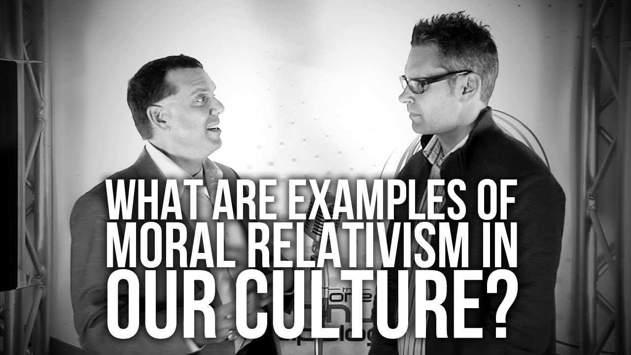 419. What Are Examples Of Moral Relativism In Our Culture ...