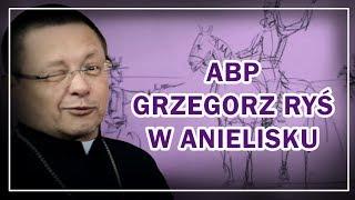 Wizyta Arcybiskupa Grzegorza Rysia w Anielisku