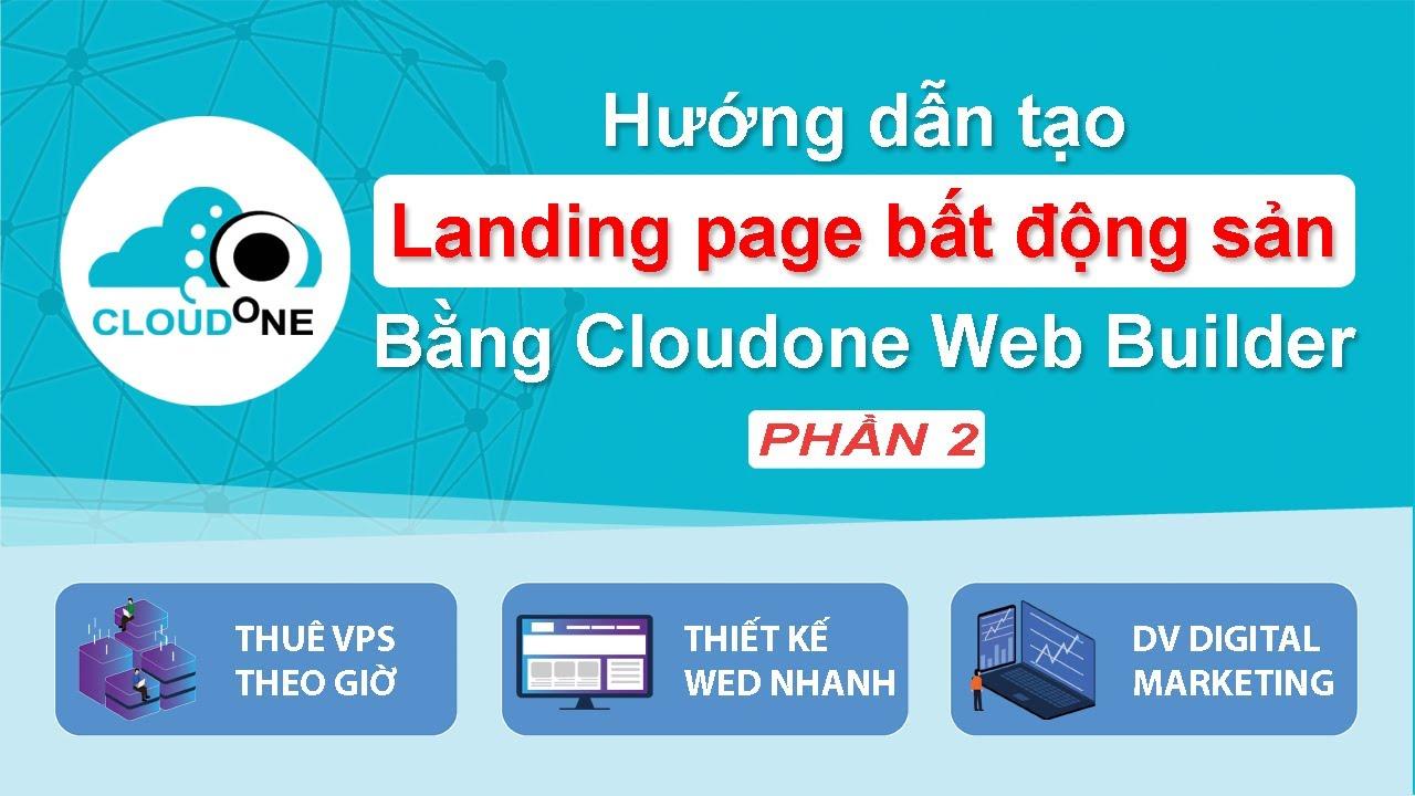 Hướng dẫn tạo landing page bất động sản với công cụ Cloudone Web Builder phần 2
