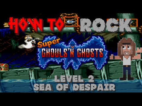 HOW TO ROCK Super Ghouls 'N Ghosts - LEVEL 2: Sea Of Despair