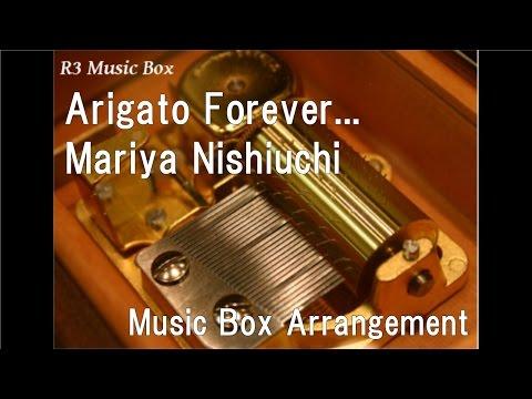 Arigato Forever.../Mariya Nishiuchi [Music Box]
