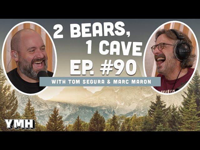 Ep. 90 | 2 Bears, 1 Cave w/ Tom Segura & Marc Maron