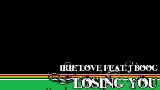 Video Irie Love Feat. J Boog - Losing You download MP3, 3GP, MP4, WEBM, AVI, FLV Maret 2017