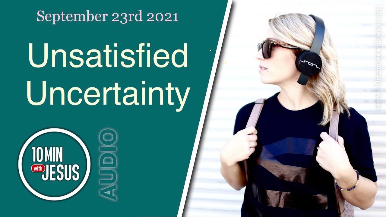 Unsatisfied Uncertainty - September 23rd 2021