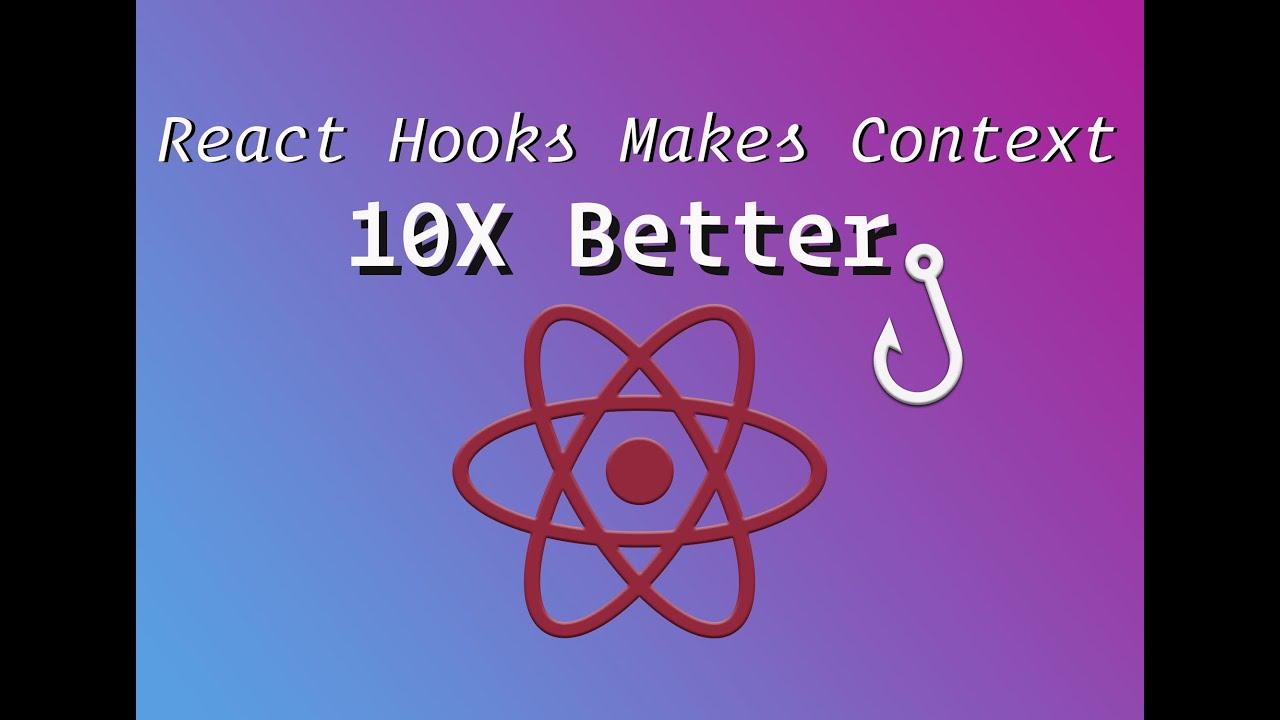 React Hooks Make Using Context 10x Better