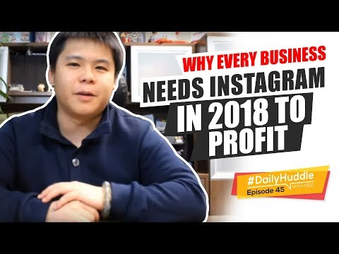 Daily Huddle - Ep 45 | Why Every Business NEEDS Instagram In 2018 To PROFIT
