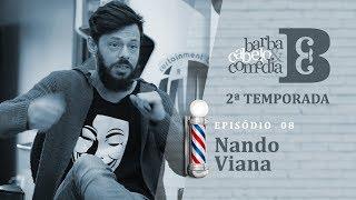 Dihh Lopes - Barba, Cabelo & Comédia  - Nando Viana - EP 08  - Temp 02