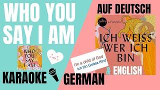 Download Who You Say I Am(Ich weiss wer ich bin) Karaoke/Instrumental German & English lyrics Mp3 and Videos