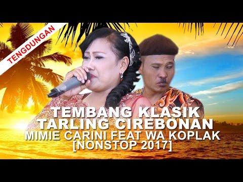 Tembang Klasik Tarling Cirebonan - Mimie Carini Feat Wa Koplak [Nonstop 2017]