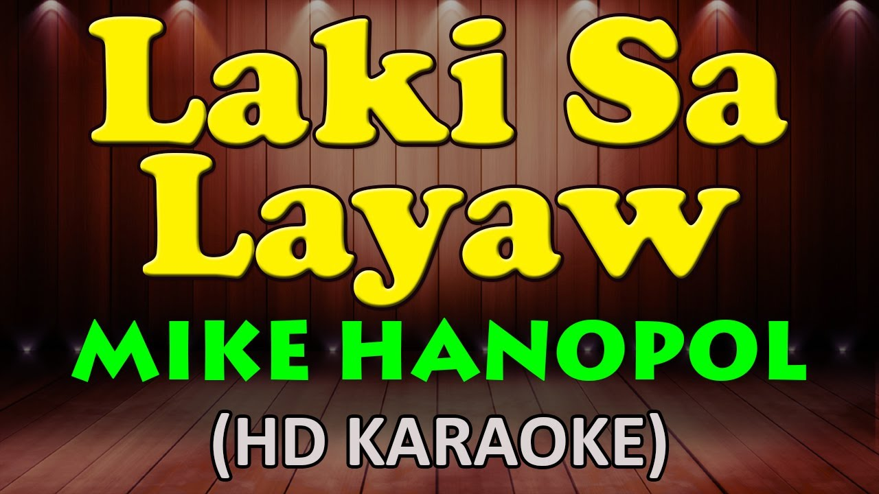 LAKI SA LAYAW - Mike Hanopol (HD Karaoke)