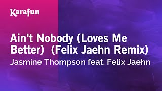 Karaoke Ain't Nobody (Loves Me Better)  (Felix Jaehn Remix) - Jasmine Thompson * Mp3