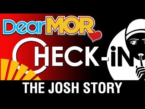 "Dear MOR Uncut: ""Check-In"" The Josh Story 07-15-17"