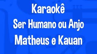 Karaokê Ser Humano ou Anjo - Matheus e Kauan