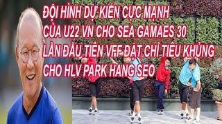 Đội Hình Dự Kiến Cực Mạnh Của U22 VN Cho Sea Games 30, Lần Đầu Tiên VFF Đặt Mục Tiêu Khủng Cho Park