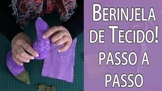 BERINJELA DE TECIDO PASSO A PASSO + MOLDE