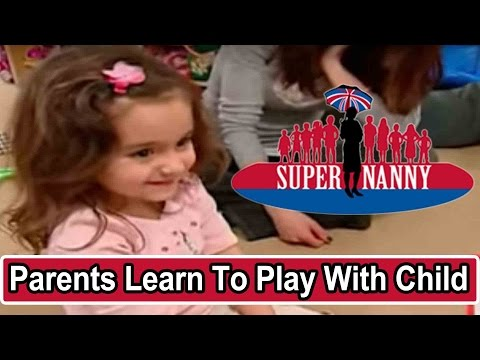 Parents Learn To Play With Child | Supernanny