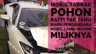 MOBIL RAFFI AHMAD KECELAKAAN - RAFFI TAK TAHU SIAPA PENGENDARA MOBIL LAMBORGHINI MILIKNYA!