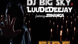 Dj Big Sky x LuuDeDeejay ft Sbhanga - Fire
