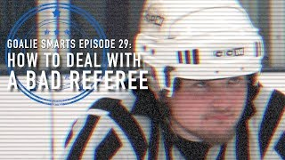 How to Handle a Bad Referee - Goalie Smarts Ep. 29