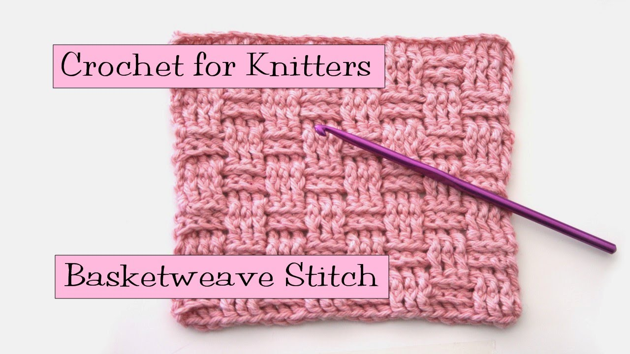 Crochet for Knitters - Basketweave Stitch - YouTube