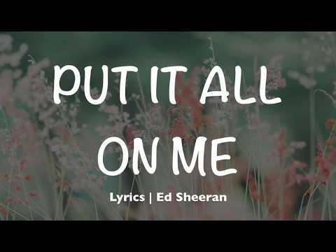 Put It All On Me - Ed Sheeran (Lyrics)