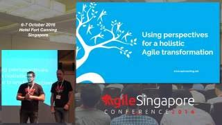 Using perspectives for a holistic Agile transformation - Agile Singapore Conference 2016
