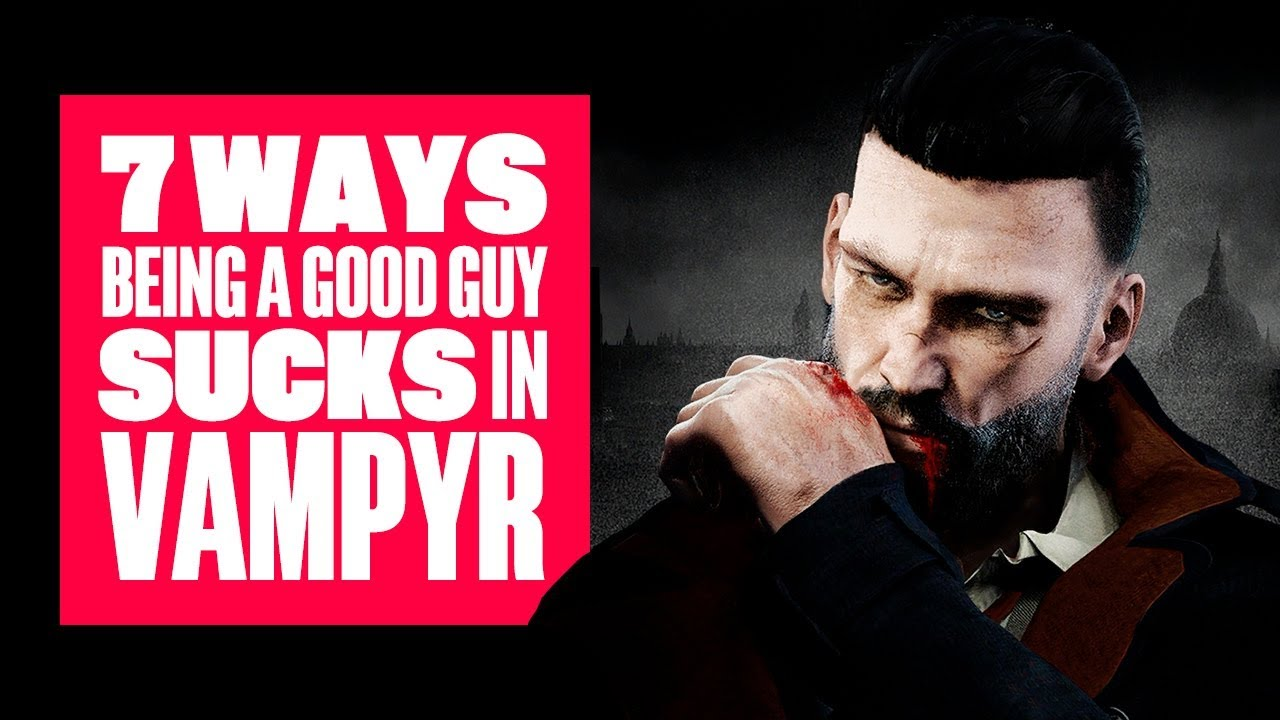 7 Reasons Being A Good Guy in Vampyr Really Sucks - Vampyr PS4 Gameplay