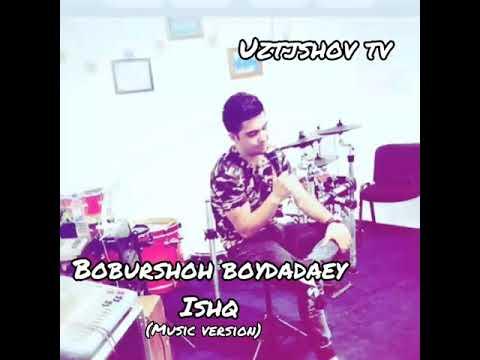 Boburshoh Boydadaey-Ishq | Бобуршох Бойдадаев-Ишк(music version)